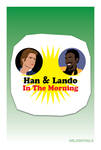 Han and Lando in the Morning by UrLogicFails