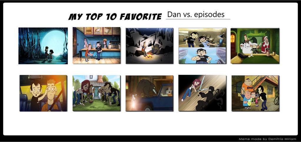 Top 10 Favorite Dan Vs Episodes By Supercrashthehedgeho On Deviantart