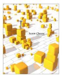 Screw Cheese by Kojima2087