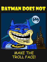 Batman Does Not Make The Troll Face by XMSB