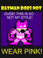 Batman Does Not Wear Pink by XMSB