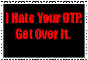 I Hate Your OTP Stamp by Rosethethief