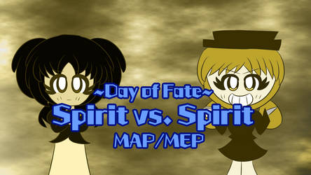 [OPEN] ~Day of Fate~ Spirit Vs. Spirit MAP/MEP by Giss-chan