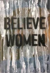 BELIEVE WOMEN by saunterloft