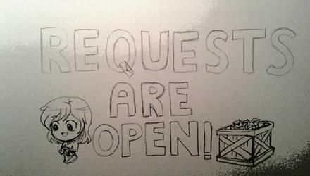 Requests are Open!  by Hero-of-Awesome