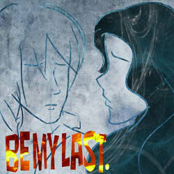 Be my last. by WeebleClock