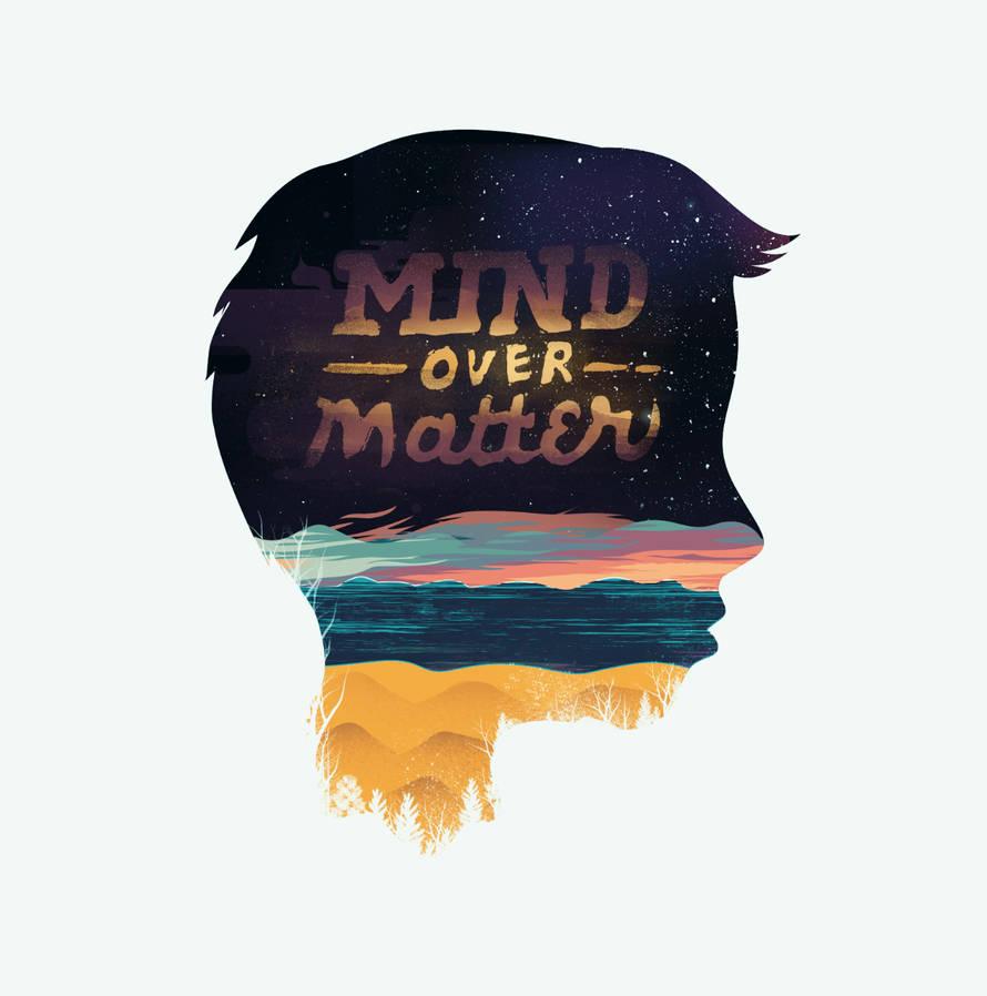 Mind Over Matter by dandingeroz