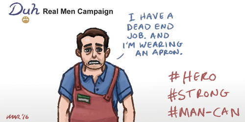 Duh Real Men Campaign by gaudog