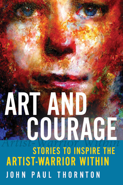 My Book, ART AND COURAGE by johnpaulthornton