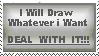 I WillDrawWhatever IWant Stamp by DragonHeartLuver