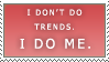I Don't Do Trends Stamp by tmma1869