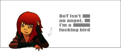 DoT isn't an angel, I'm a fucking bird by DoT-the-air