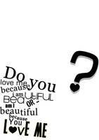 Do you love me because ... by saYcoStuDiOz