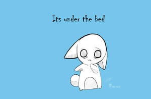 Its under the bed by LAEllis