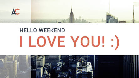 HELLO WEEKEND! I LOVE YOU! :) by andreascy