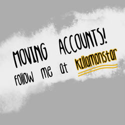 Moving Accounts!! by killaminjaro
