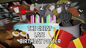 The Great Late Birthday Poster by The-Watcher5292