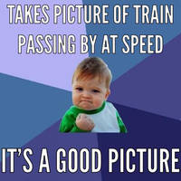 Picture of train passing at speed success meme by trainnerdFromDenmark