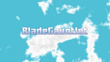 BladeGauntlet Backround by BladeGauntlet