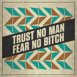 Trust No Man Fear No Bitch by hypostatic