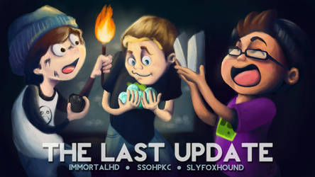 The Last Update: ImmortalHD, SsoHPKC, Slyfoxhound by CypherDen
