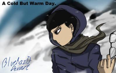 A Cold, Warm Day. by Bluraz0