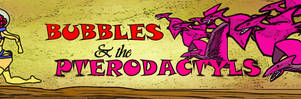 banner Bubbles and the Pterodactyls by PeKj