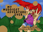 My Muddiest Adventure Ever [Available on Amazon] by Paroxysmal-Harlequin