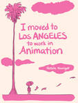 I Moved to LA to Work in Animation by Tallychyck