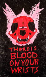 THERE IS BLOOD ON YOUR WRISTS by KitsuneKatzchen