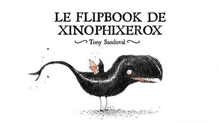le flipbook de xinophixerox by tonysandoval
