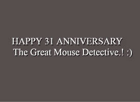 Happy 31 Anniversary The Great Mouse Detective! :) by Nolan2001