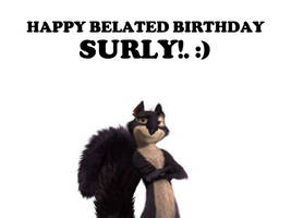 Happy Belated Birthday Surly by Nolan2001