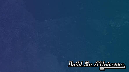Build Me A Universe Wallpaper by AfterField