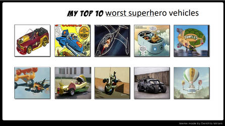 My Top 10 Worst Super Hero Vehicles by V1EWT1FUL
