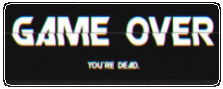GAME OVER, You're dead by CosmicStardustTea