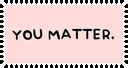 You Matter by CosmicStardustTea