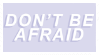 Don't be afraid by CosmicStardustTea