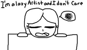 I'm a lazy Artist and I don't care by xXJigglycutie1357Xx