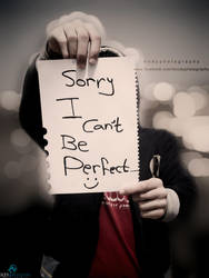 Sorry I Can't Be Perfect by DropxDeadxModYx