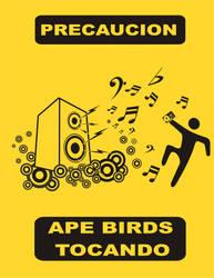 Precaucion Ape Birds tocando. by HACKERDNA