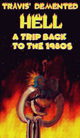 TRAVIS' DEMENTED HELL - A TRIP BACK TO THE 1980s by RAIINY-SKYE