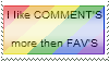 I like COMMENTS more then FAVS by Syico