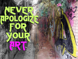 Never apologize for your art by AngelaRaves