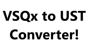 VSQx to UST Converter (Works for V4 VSQx!)[DL] by Starlight-Enterprise