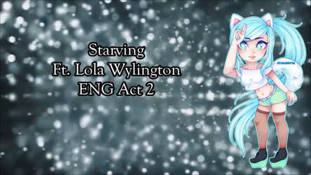 [UTAU] Starving [Lola Wylington ENG Act 2] by Starlight-Enterprise