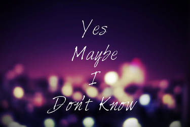 Yes Maybe. by agelee