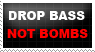 STAMP: Drop Bass Not Bombs by FrozenStrike