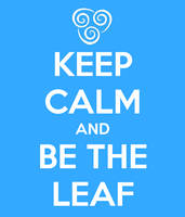 KEEP CALM and BE THE LEAF by Little--Broling