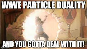 Wave Particle Duality Meme by FireNationPhoenix